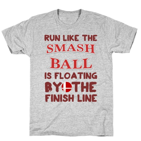 Run Like The Smash Ball Is Floating By The Finish Line Mens/Unisex T-Shirt