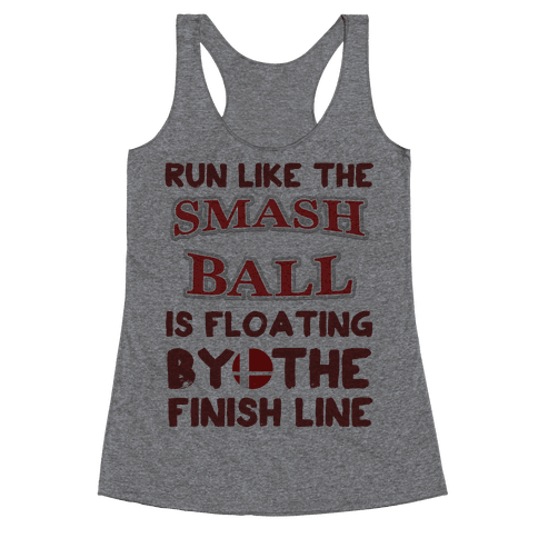 Run Like The Smash Ball Is Floating By The Finish Line Racerback Tank Top