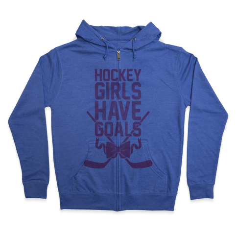 Hockey Girls Have Goals Zip Hoodie
