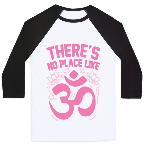 There's No Place Like OM Baseball Tee