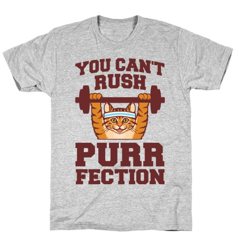 You Can't Rush Purrfection (Cat Fitness) T-Shirt