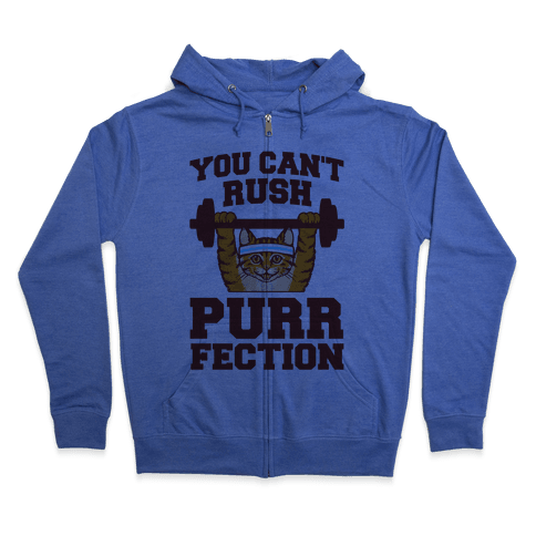 You Can't Rush Purrfection (Cat Fitness) Zip Hoodie