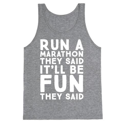 Run A Marathon They Said It'll Be Fun They Said Tank Top