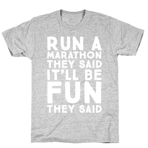 Run A Marathon They Said It'll Be Fun They Said T-Shirt