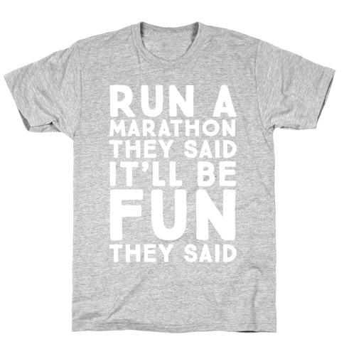 Run A Marathon They Said It'll Be Fun They Said T-Shirt