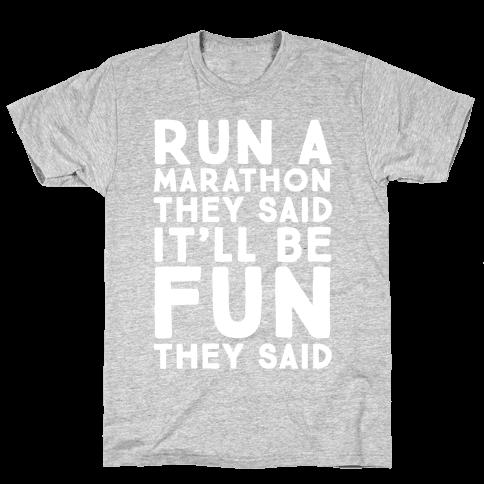 Run A Marathon They Said It'll Be Fun They Said Mens T-Shirt