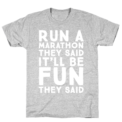 Run A Marathon They Said It'll Be Fun They Said Mens T-Shirt