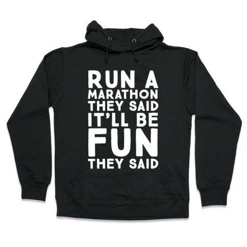 Run A Marathon They Said It'll Be Fun They Said Hooded Sweatshirt