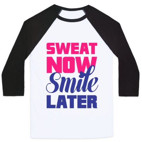 Sweat Now, Smile Later Baseball Tee