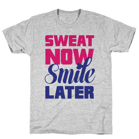 Sweat Now, Smile Later Mens T-Shirt