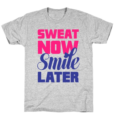 Sweat Now, Smile Later T-Shirt