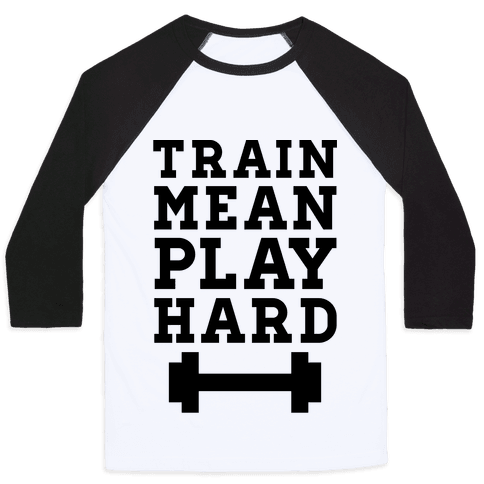 Train Mean Play Hard Baseball Tee