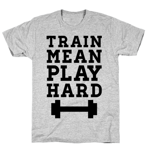 Train Mean Play Hard Mens T-Shirt