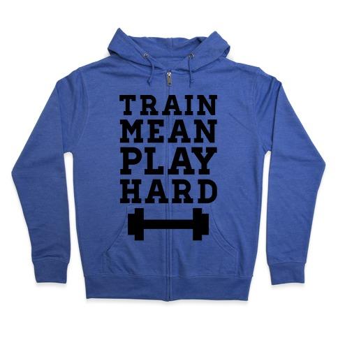 Train Mean Play Hard Zip Hoodie