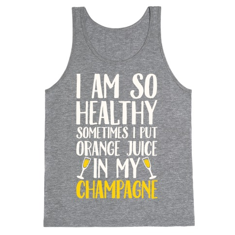 I Am So Healthy Sometimes I Put Orange Juice In My Champagne Tank Top