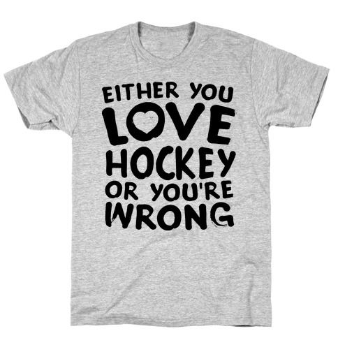 Either You Love Hockey Or You're Wrong Mens/Unisex T-Shirt