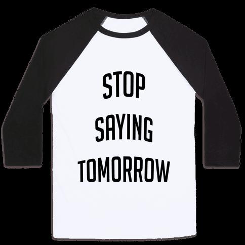Stop Saying Tomorrow (black font) Baseball Tee