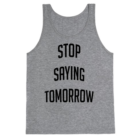 Stop Saying Tomorrow (black font) Tank Top