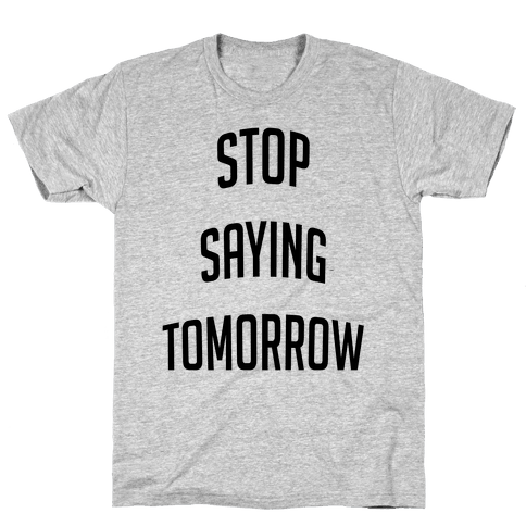 Stop Saying Tomorrow (black font) Mens T-Shirt