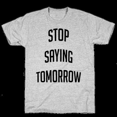 Stop Saying Tomorrow (black font) Mens T-Shirt