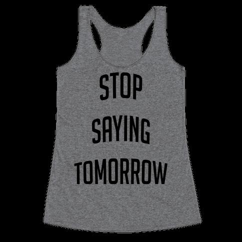 Stop Saying Tomorrow (black font) Racerback Tank Top