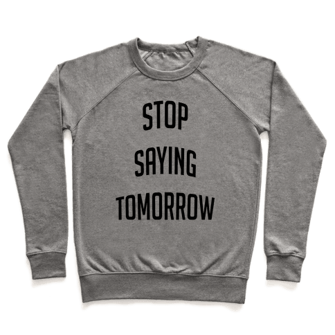 Stop Saying Tomorrow (black font) Pullover
