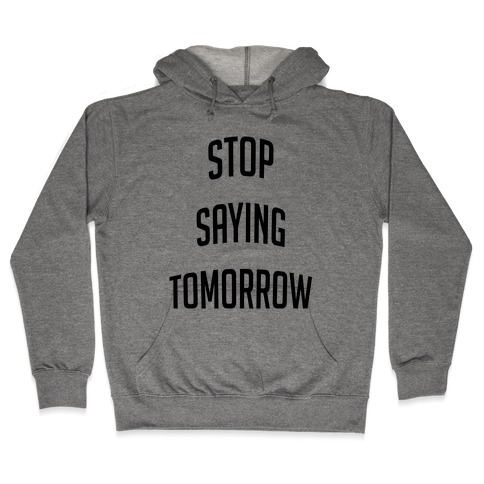 Stop Saying Tomorrow (black font) Hooded Sweatshirt