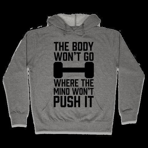 The Body Won't Go Where The Mind Won't Push It Hooded Sweatshirt