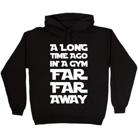 A Long Time Ago In A Gym Far Far Away Hooded Sweatshirt