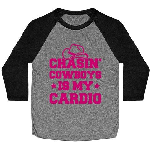 Chasin' Cowboys Is My Cardio Baseball Tee