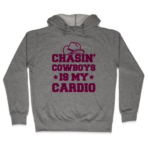 Chasin' Cowboys Is My Cardio Hooded Sweatshirt