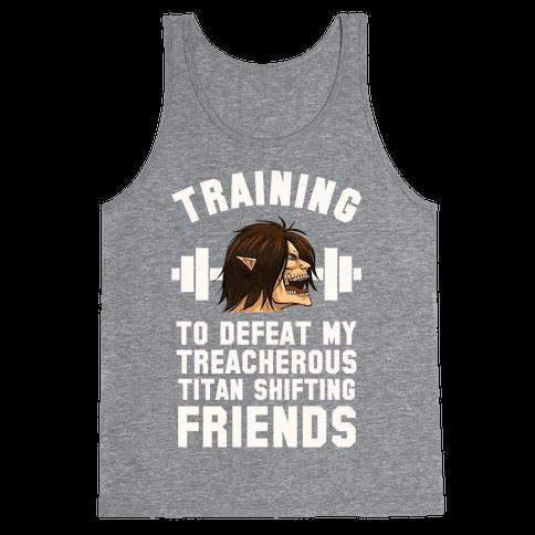 Training to Defeat My Treacherous Titan shifting Friends Tank Top