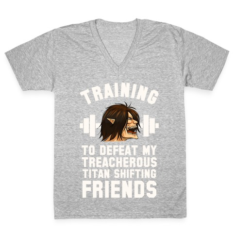 Training to Defeat My Treacherous Titan shifting Friends V-Neck Tee Shirt