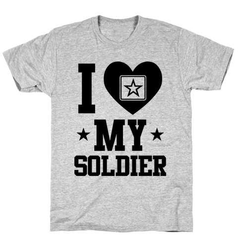 I Love My Soldier (Military T-Shirt) T-Shirt