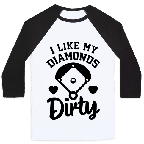 I Like My Diamonds Dirty Baseball Tee