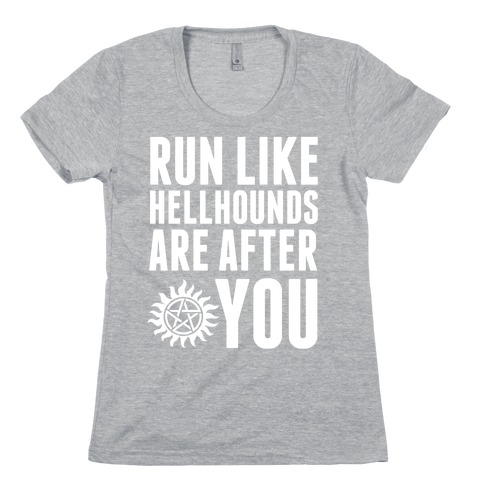 Run Like Hellhounds Are After You Womens T-Shirt
