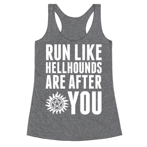 Run Like Hellhounds Are After You Racerback Tank Top