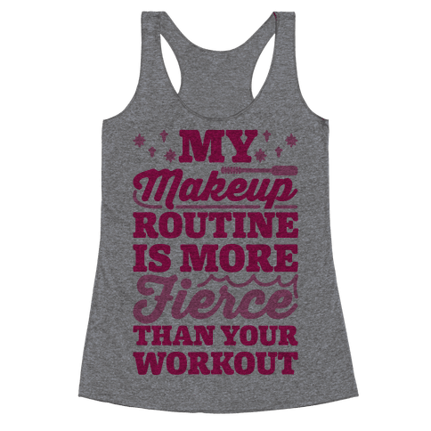 My Makeup Routine Is More Fierce Than Your Workout Racerback Tank Top