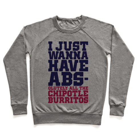 I Just Want Abs-olutely All The Chipotle Burritos Pullover