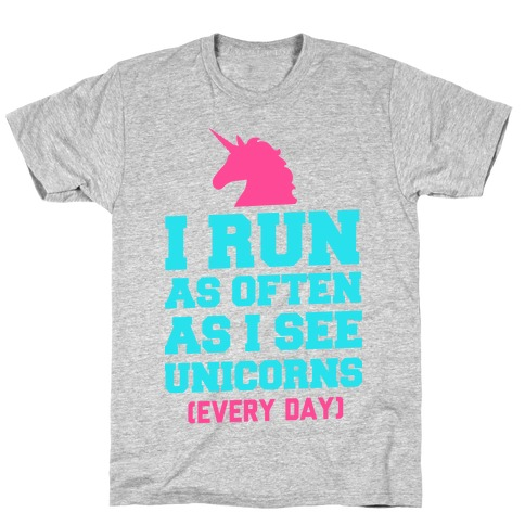 I Run as Often as I See Unicorns T-Shirt