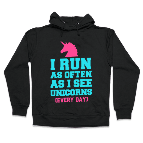 I Run as Often as I See Unicorns Hooded Sweatshirt