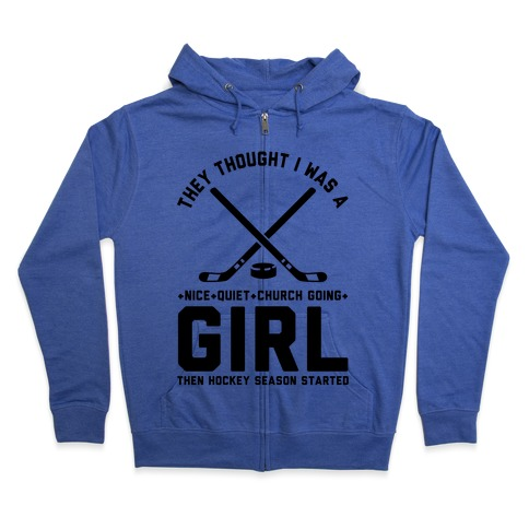 They Thought I Was A Nice Quiet Church Going Girl Then Hockey Season Started Zip Hoodie
