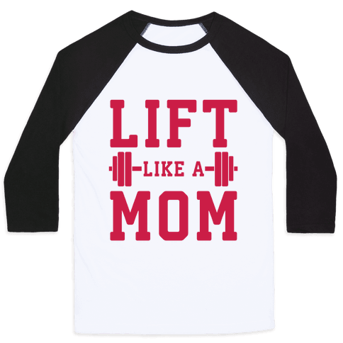 Lift Like A Mom Baseball Tee