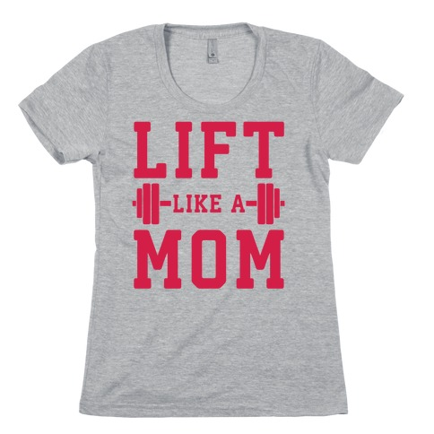 Lift Like A Mom Womens T-Shirt