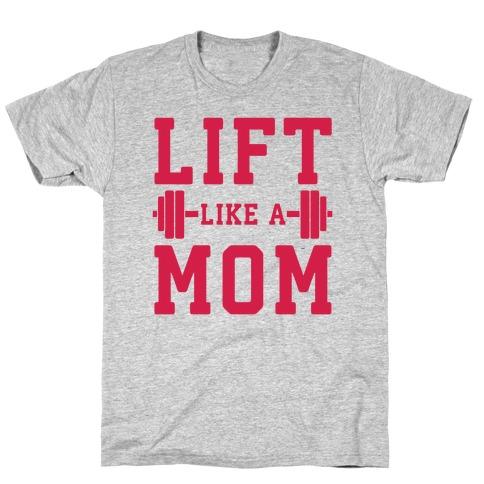 Lift Like A Mom Mens/Unisex T-Shirt
