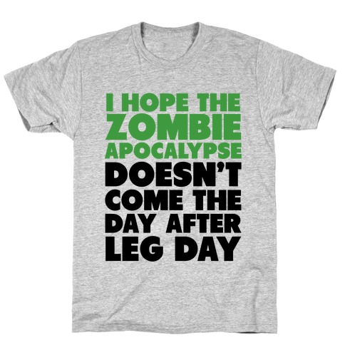 Zombies the Day After Leg Day Mens T-Shirt