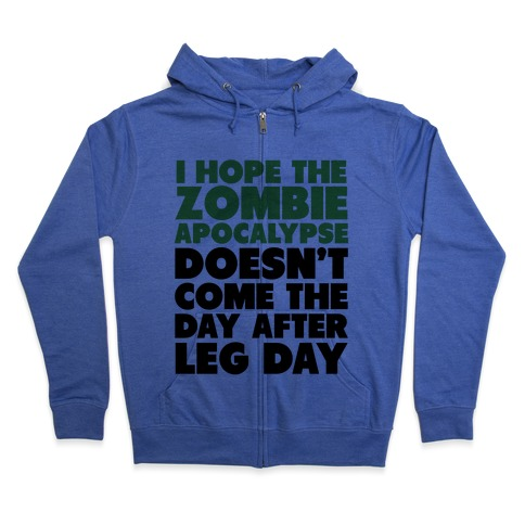 Zombies the Day After Leg Day Zip Hoodie