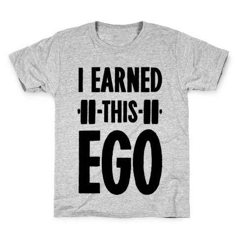 I Earned This Ego Kids T-Shirt