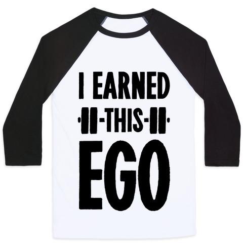 I Earned This Ego Baseball Tee