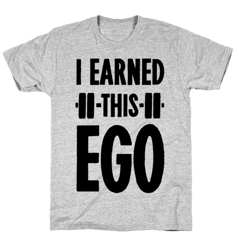 I Earned This Ego T-Shirt